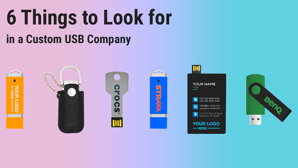 6 Things to Look for in a Custom USB Company